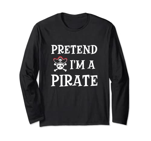 Pretend I'm a Pirate Skull Funny Easy Halloween Costume Long Sleeve T-Shirt