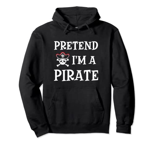 Pretend I'm a Pirate Skull Funny Easy Halloween Costume Pullover Hoodie