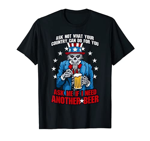 Ask Me If I Need Another Beer 4th Of July Uncle Sam Skull T-Shirt