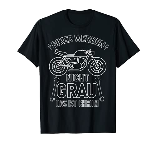 Motorcyclists bikers do not get grey this is chrome T-Shirt