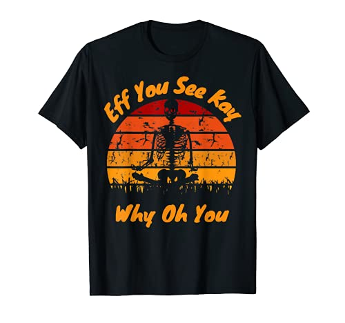 EFF You See Kay Why Oh You, Skeleton Practice Yoga T-Shirt