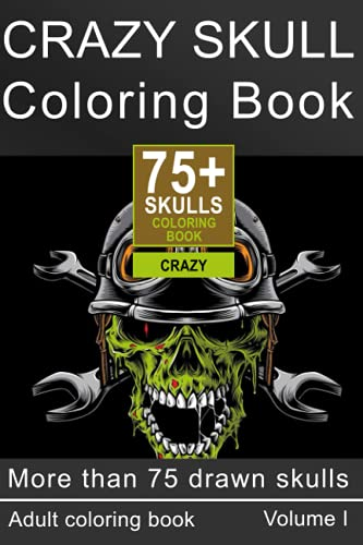 Crazy Skull Coloring Book: A Coloring Book For Adult Relaxation With 75+ Single-Sided Skulls to...