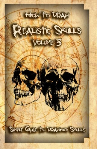 How to Draw Realistic Skulls Volume 3: Simple Guide to Drawing Skulls (How to Draw Skulls)