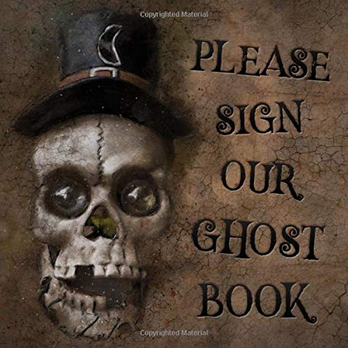 Please Sign Our Ghost Book: Creepy Skull Guest Book - Gothic Skeleton Sign in Guestbook for...