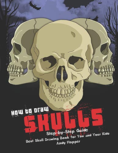 How to Draw Skulls Step-by-Step Guide: Best Skull Drawing Book for You and Your Kids
