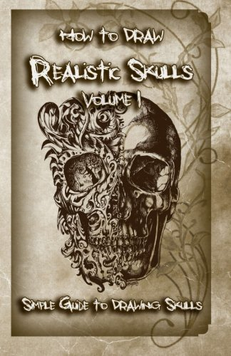 How to Draw Realistic Skulls Volume 1: Simple Guide to Drawing Skulls (How to Draw Skulls)