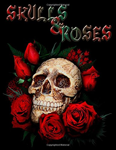Skulls & Roses: Adult Coloring Book Stress Relief Coloring Book: 30+ SKULLS and ROSES for Coloring...